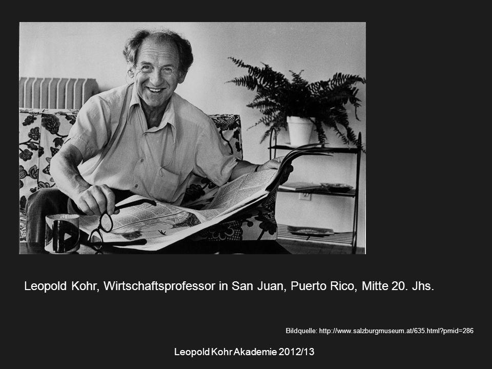 Bildquelle: http://www.salzburgmuseum.at/635.html?pmid=286 Leopold Kohr, Wirtschaftsprofessor in San Juan, Puerto Rico, Mitte 20. Jhs. Leopold Kohr Ak