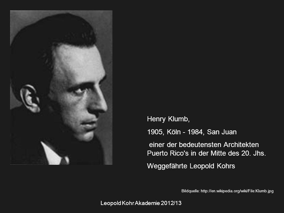 Bildquelle: http://en.wikipedia.org/wiki/File:Klumb.jpg Henry Klumb, 1905, Köln - 1984, San Juan einer der bedeutensten Architekten Puerto Rico's in d