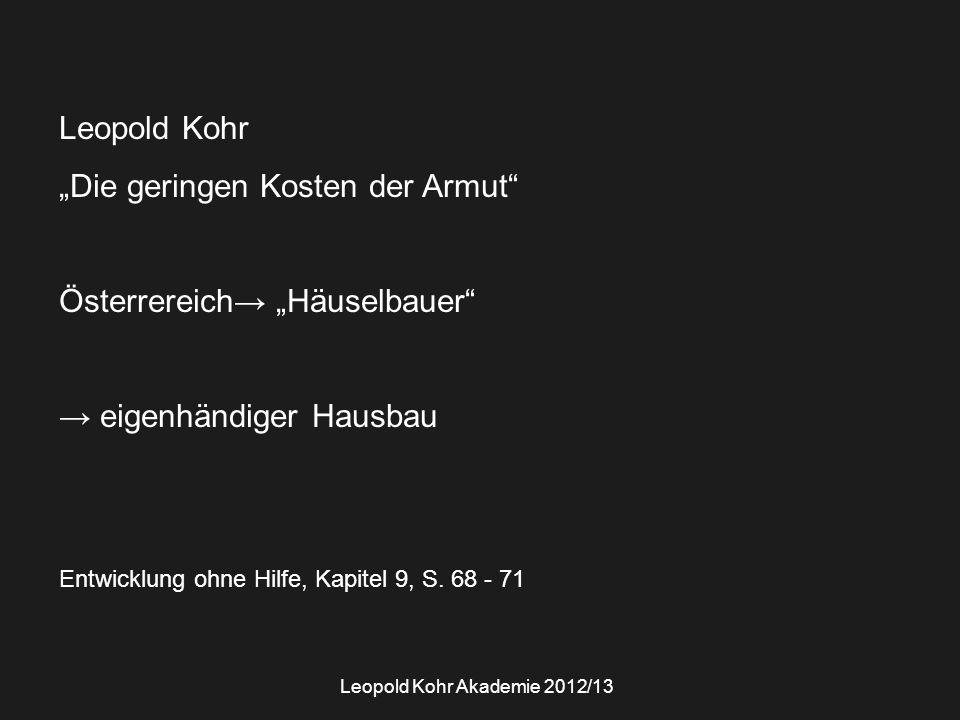 """Leopold Kohr """"Die geringen Kosten der Armut"""" Österrereich→ """"Häuselbauer"""" → eigenhändiger Hausbau Entwicklung ohne Hilfe, Kapitel 9, S. 68 - 71 Leopold"""