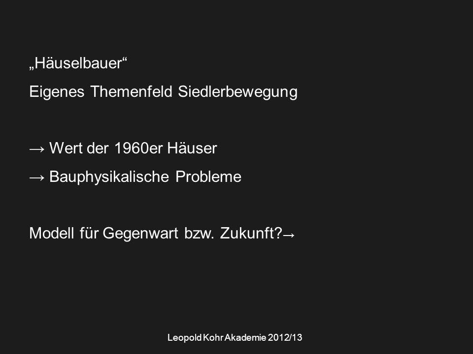 """""""Häuselbauer"""" Eigenes Themenfeld Siedlerbewegung → Wert der 1960er Häuser → Bauphysikalische Probleme Modell für Gegenwart bzw. Zukunft? → Leopold Koh"""