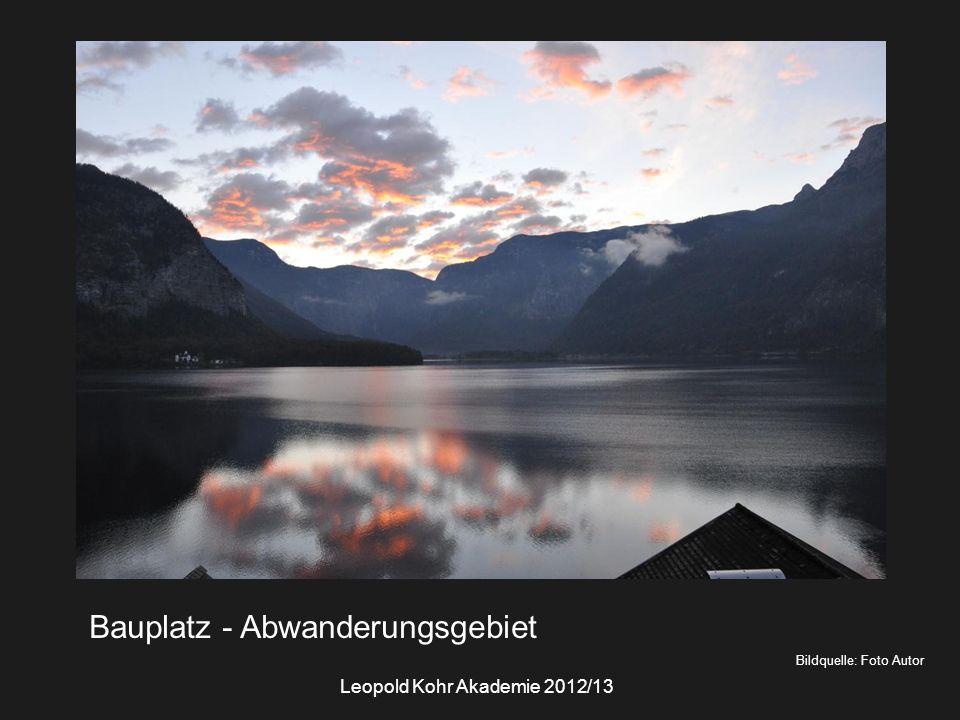 Bildquelle: Foto Autor Bauplatz - Abwanderungsgebiet Leopold Kohr Akademie 2012/13