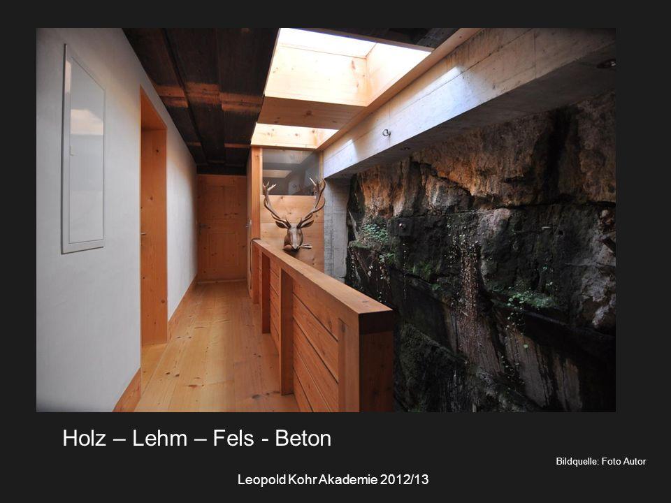 Bildquelle: Foto Autor Holz – Lehm – Fels - Beton Leopold Kohr Akademie 2012/13