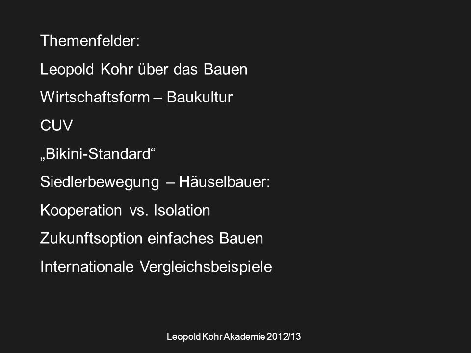 """Themenfelder: Leopold Kohr über das Bauen Wirtschaftsform – Baukultur CUV """"Bikini-Standard"""" Siedlerbewegung – Häuselbauer: Kooperation vs. Isolation Z"""