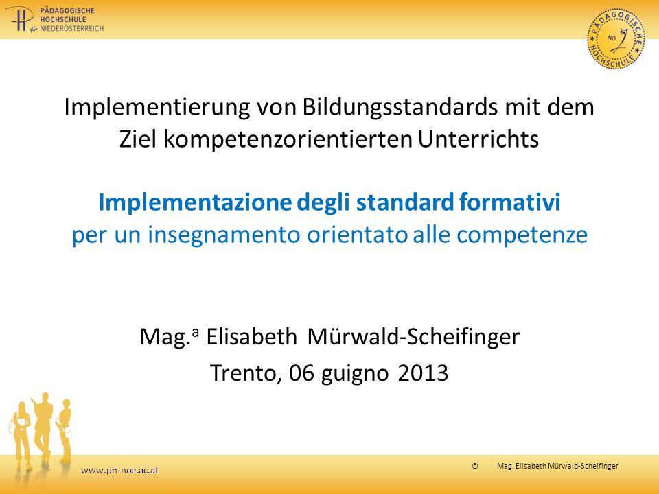 www.ph-noe.ac.at © Mag. Elisabeth Mürwald-Scheifinger Implementierung von Bildungsstandards mit dem Ziel kompetenzorientierten Unterrichts Implementaz
