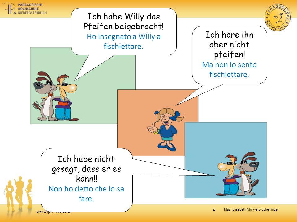 www.ph-noe.ac.at © Mag. Elisabeth Mürwald-Scheifinger Ich habe Willy das Pfeifen beigebracht.