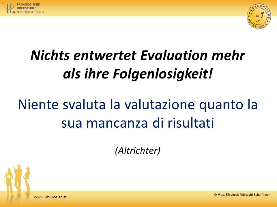 www.ph-noe.ac.at Nichts entwertet Evaluation mehr als ihre Folgenlosigkeit! Niente svaluta la valutazione quanto la sua mancanza di risultati (Altrich