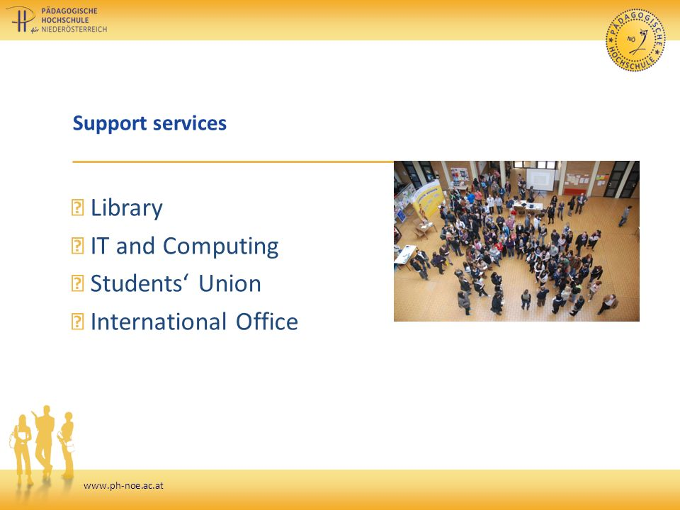 www.ph-noe.ac.at Support services ▷ Library ▷ IT and Computing ▷ Students' Union ▷ International Office