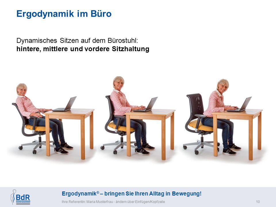 Ergodynamik ® – bringen Sie Ihren Alltag in Bewegung! Ergodynamik im Büro Ihre Referentin: Maria Musterfrau - ändern über Einfügen/Kopfzeile10 Dynamis