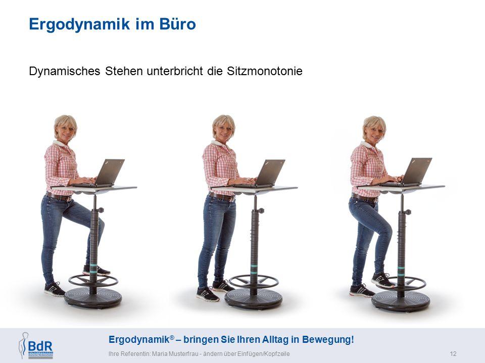 Ergodynamik ® – bringen Sie Ihren Alltag in Bewegung! Ergodynamik im Büro Ihre Referentin: Maria Musterfrau - ändern über Einfügen/Kopfzeile12 Dynamis