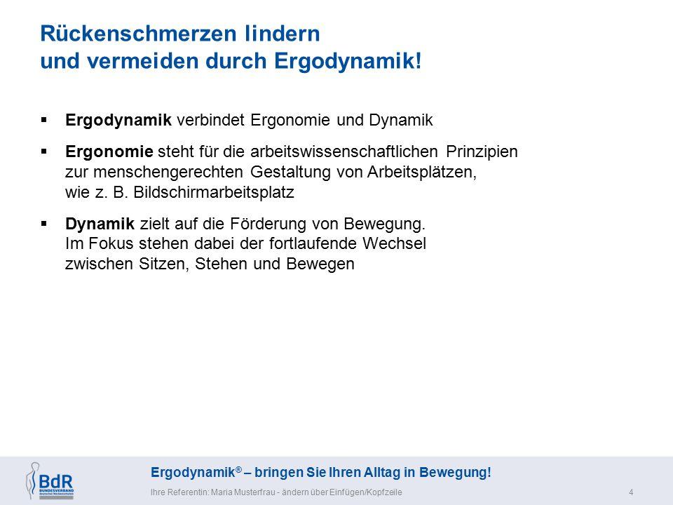 Ergodynamik ® – bringen Sie Ihren Alltag in Bewegung! Rückenschmerzen lindern und vermeiden durch Ergodynamik! Ihre Referentin: Maria Musterfrau - änd
