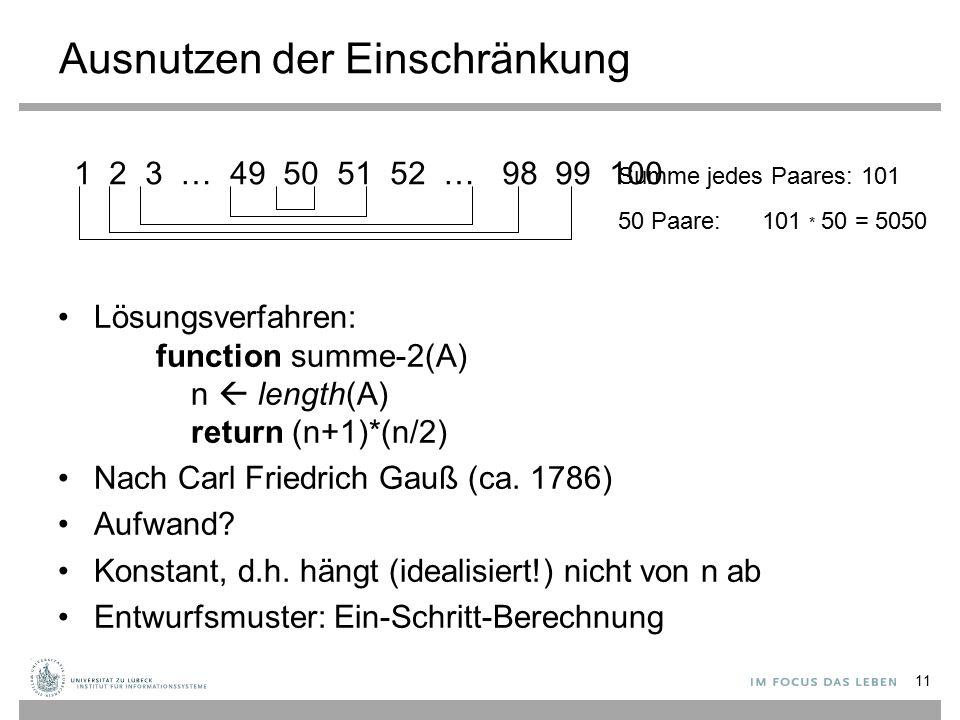 1 2 3 … 49 50 51 52 … 98 99 100 Summe jedes Paares: 101 50 Paare:101 * 50 = 5050 Ausnutzen der Einschränkung Lösungsverfahren: function summe-2(A) n 