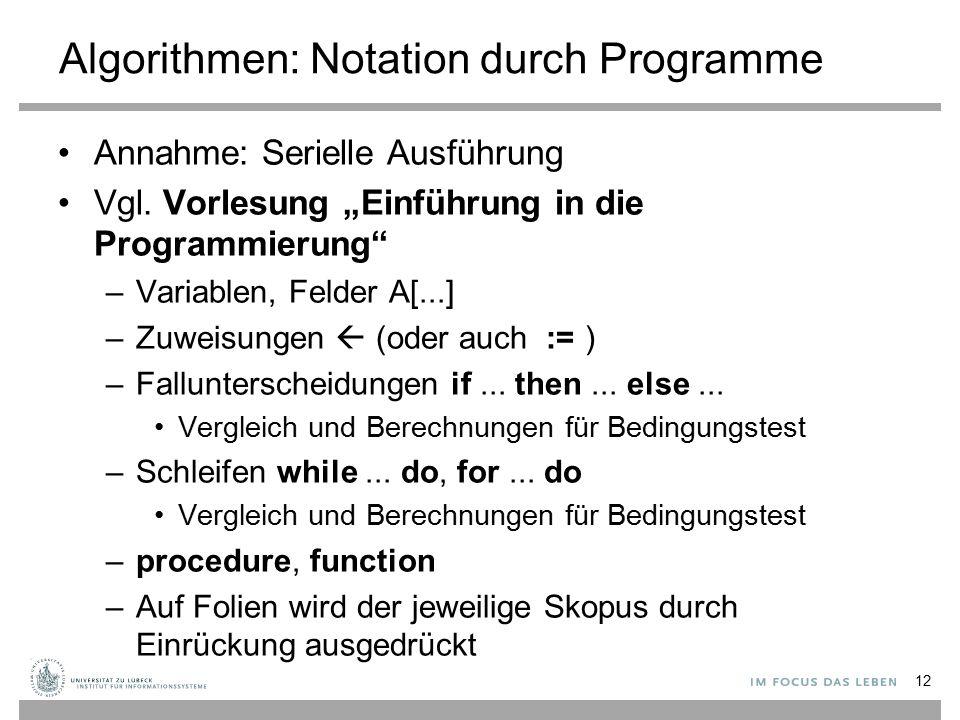 """Algorithmen: Notation durch Programme Annahme: Serielle Ausführung Vgl. Vorlesung """"Einführung in die Programmierung"""" –Variablen, Felder A[...] –Zuweis"""