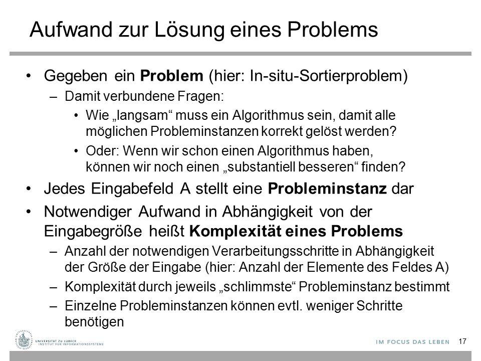 """Aufwand zur Lösung eines Problems Gegeben ein Problem (hier: In-situ-Sortierproblem) –Damit verbundene Fragen: Wie """"langsam"""" muss ein Algorithmus sein"""