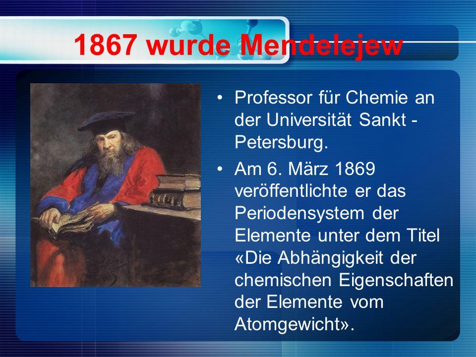 1867 wurde Mendelejew Professor für Chemie an der Universität Sankt - Petersburg.