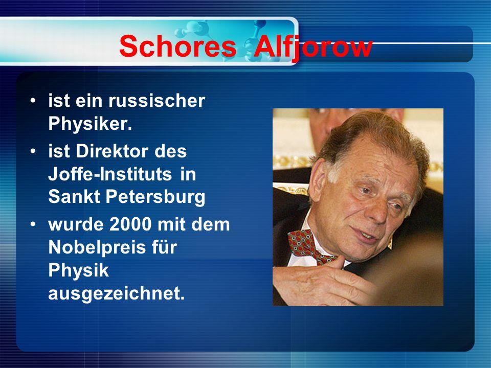 Schores Alfjorow ist ein russischer Physiker.