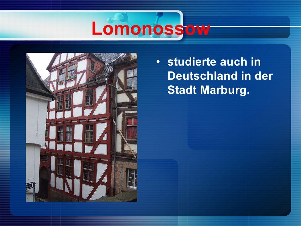 Lomonossow studierte auch in Deutschland in der Stadt Marburg.