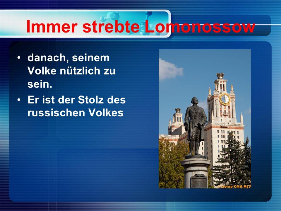 Immer strebte Lomonossow danach, seinem Volke nützlich zu sein.