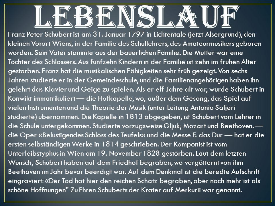 Franz Peter Schubert ist am 31. Januar 1797 in Lichtentale (jetzt Alsergrund), den kleinen Vorort Wiens, in der Familie des Schullehrers, des Amateurm