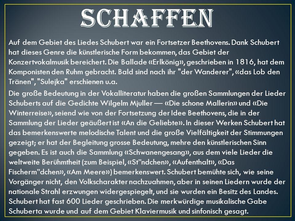 Auf dem Gebiet des Liedes Schubert war ein Fortsetzer Beethovens. Dank Schubert hat dieses Genre die künstlerische Form bekommen, das Gebiet der Konze