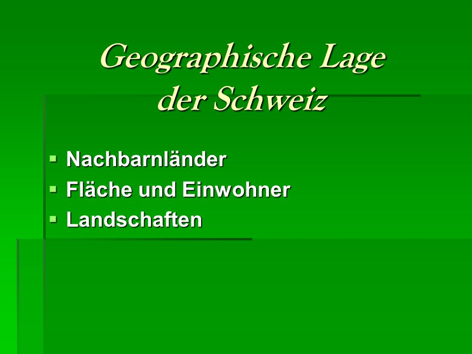 Die Schweiz ist ein Binnenstaat und Alpenland in Mitteleuropa mit 7 Millionen Einwohnern.