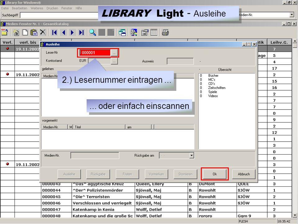 000001 2.) Lesernummer eintragen...... oder einfach einscannen LIBRARY Light - Ausleihe