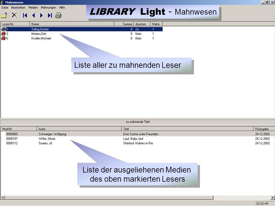 Liste aller zu mahnenden Leser Liste der ausgeliehenen Medien des oben markierten Lesers LIBRARY Light - Mahnwesen