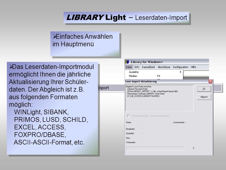 LIBRARY Light – Leserdaten-Import  Das Leserdaten-Importmodul ermöglicht Ihnen die jährliche Aktualisierung Ihrer Schüler- daten.