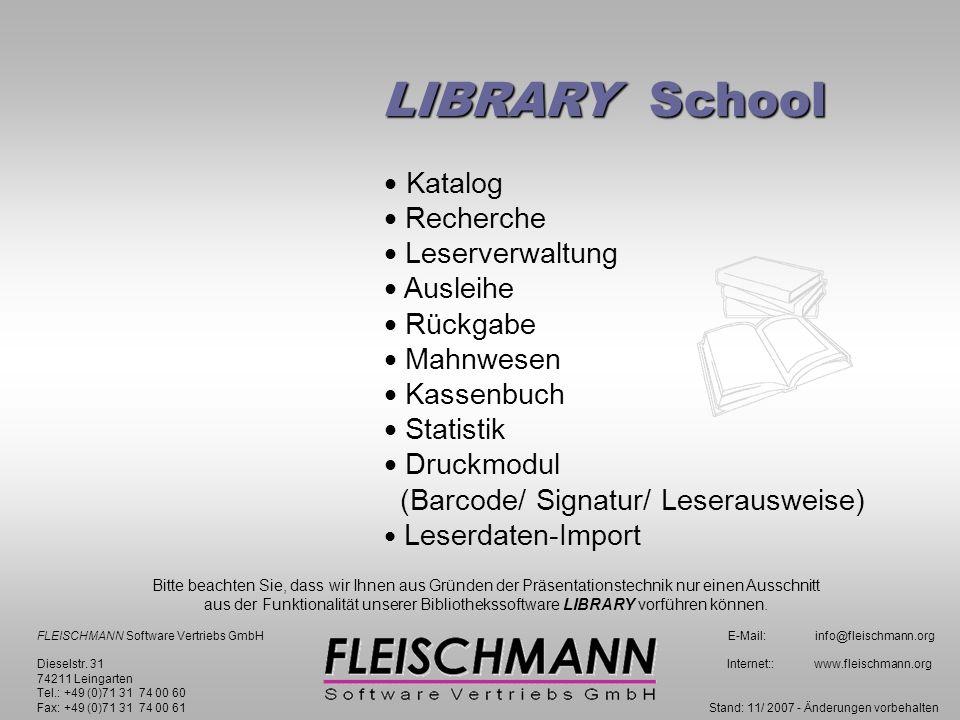Katalog Recherche Leserverwaltung Ausleihe Rückgabe Mahnwesen Kassenbuch Statistik Druckmodul (Barcode/ Signatur/ Leserausweise) Leserdaten-Import FLEISCHMANN Software Vertriebs GmbH E-Mail: info@fleischmann.org Dieselstr.