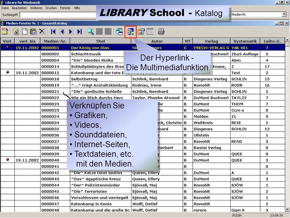 Der Hyperlink - Die Multimediafunktion Der Hyperlink - Die Multimediafunktion LIBRARY School - Katalog Verknüpfen Sie Grafiken, Videos, Sounddateien, Internet-Seiten, Textdateien, etc.