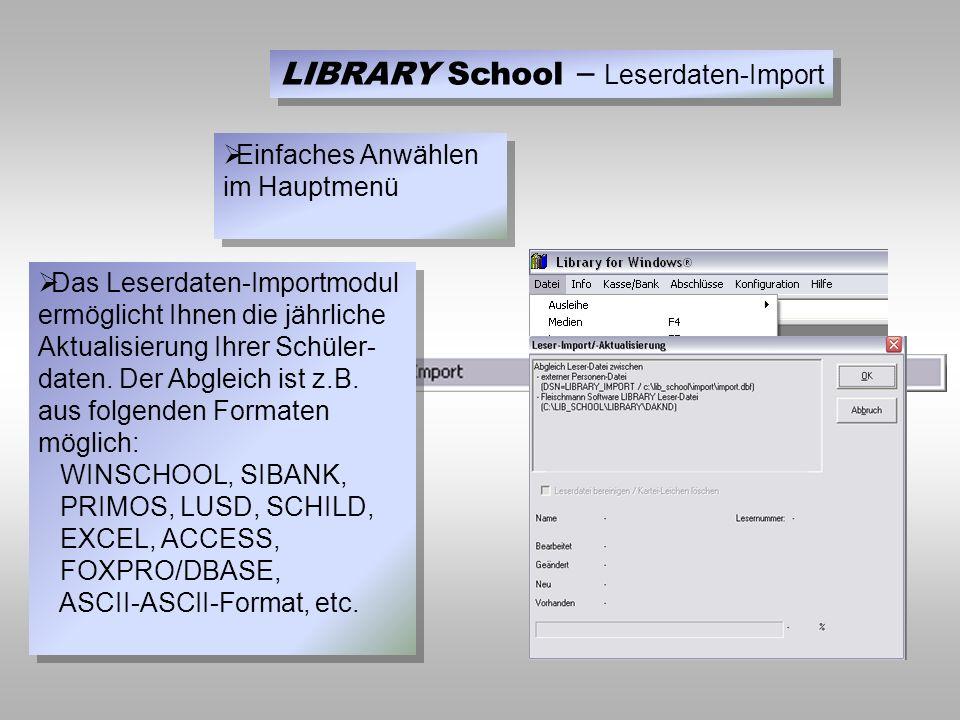 LIBRARY School – Leserdaten-Import  Das Leserdaten-Importmodul ermöglicht Ihnen die jährliche Aktualisierung Ihrer Schüler- daten.
