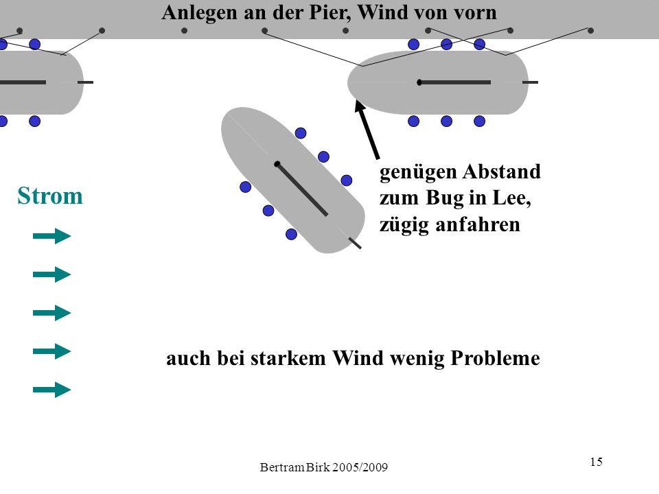 Bertram Birk 2005/2009 15 genügen Abstand zum Bug in Lee, zügig anfahren auch bei starkem Wind wenig Probleme Anlegen an der Pier, Wind von vorn Strom