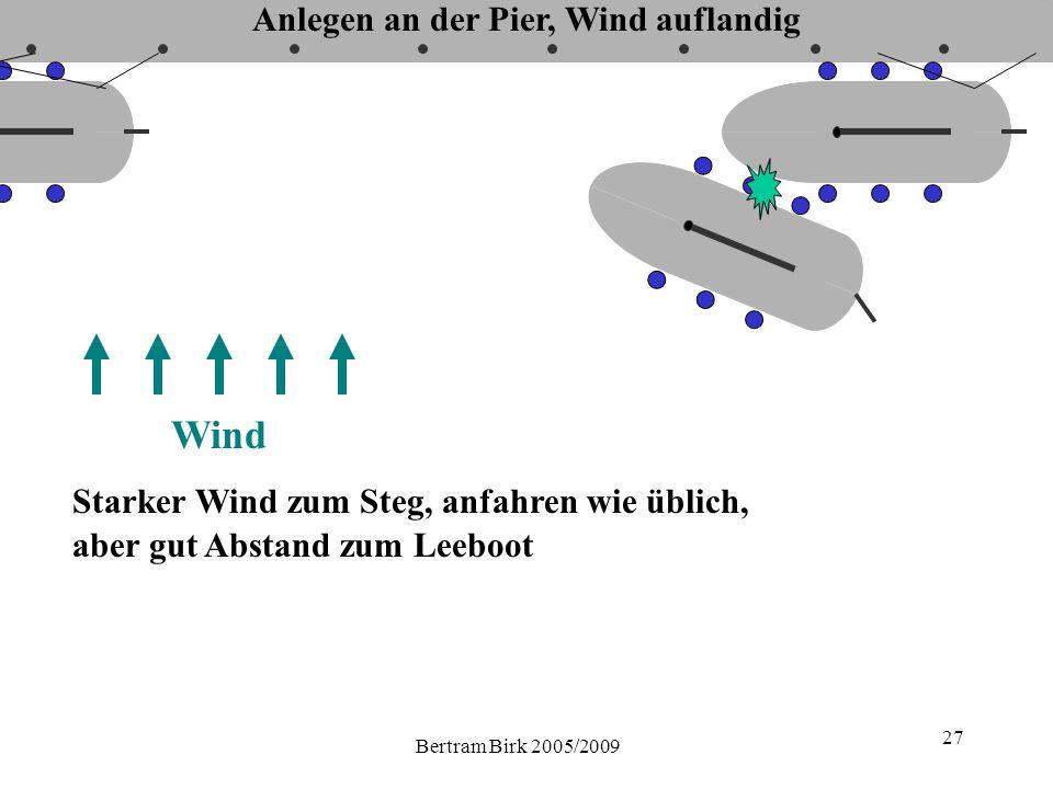 Bertram Birk 2005/2009 27 Wind Starker Wind zum Steg, anfahren wie üblich, aber gut Abstand zum Leeboot Anlegen an der Pier, Wind auflandig