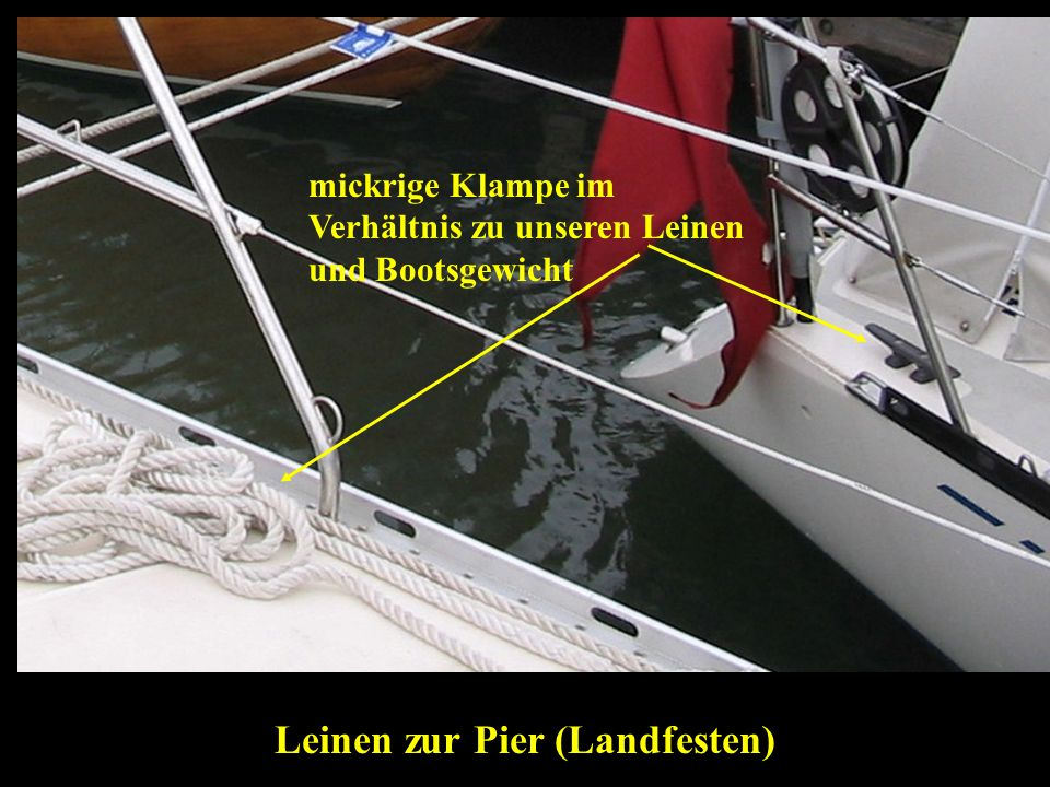 Bertram Birk 2005/2009 39 Leinen zur Pier (Landfesten) mickrige Klampe im Verhältnis zu unseren Leinen und Bootsgewicht