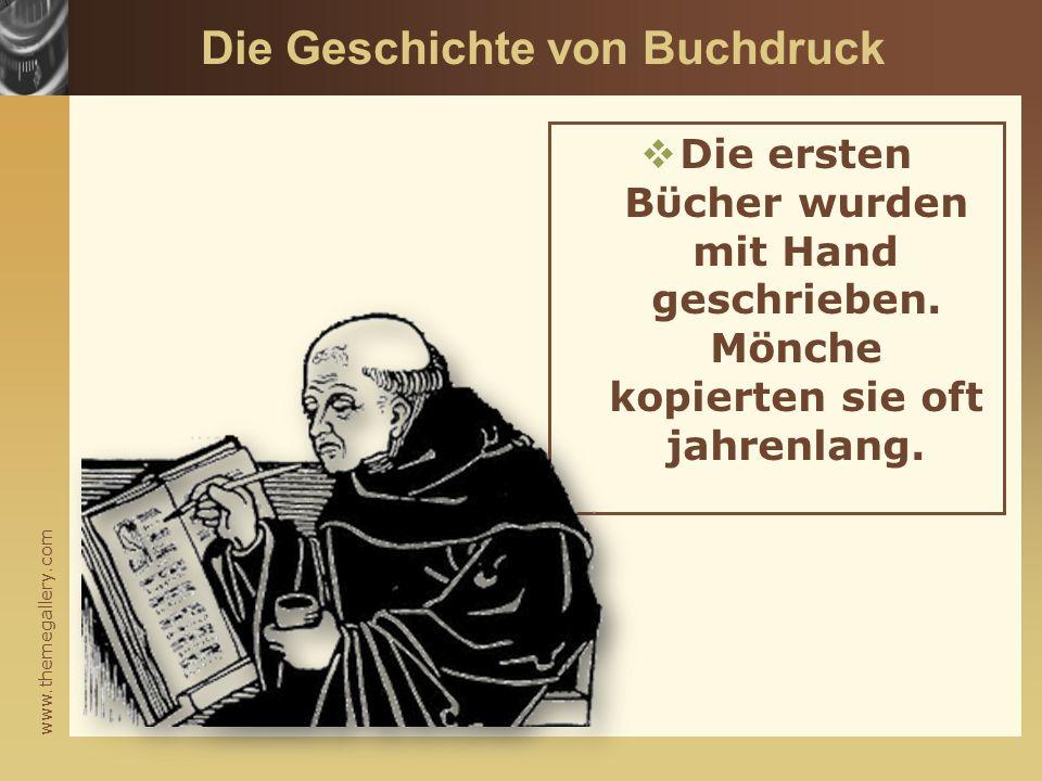www.themegallery.com Die Geschichte von Buchdruck  Die ersten Bϋcher wurden mit Hand geschrieben. Mönche kopierten sie oft jahrenlang.