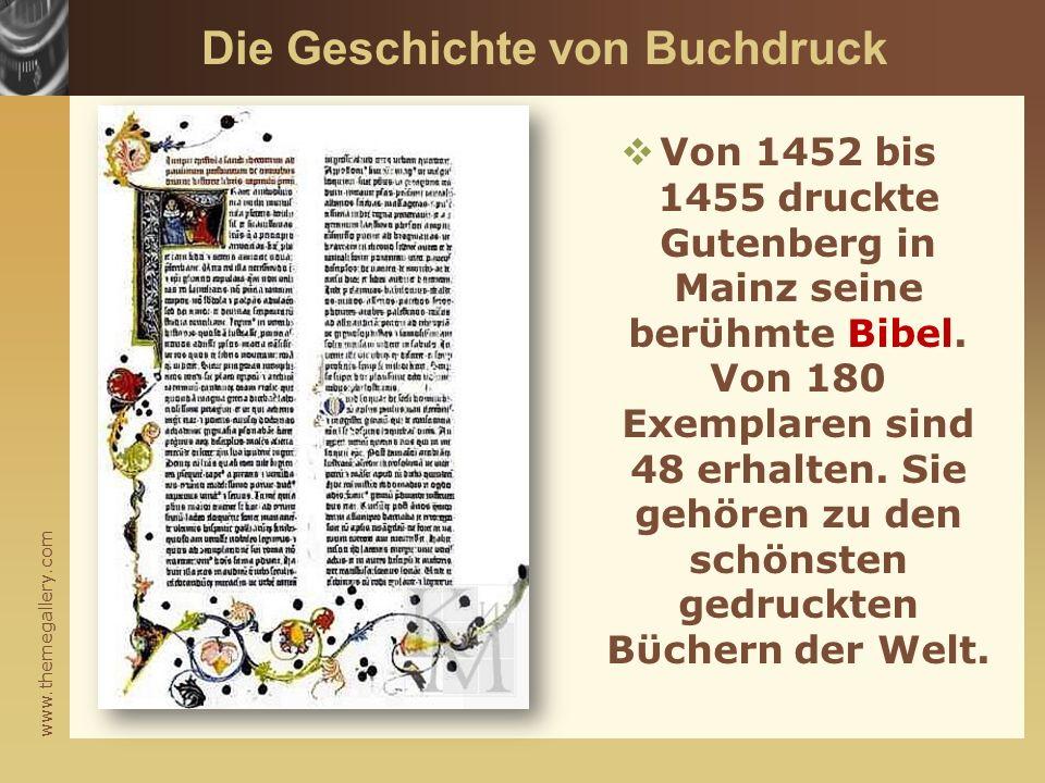 www.themegallery.com Die Geschichte von Buchdruck  Von 1452 bis 1455 druckte Gutenberg in Mainz seine berϋhmte Bibel. Von 180 Exemplaren sind 48 erha