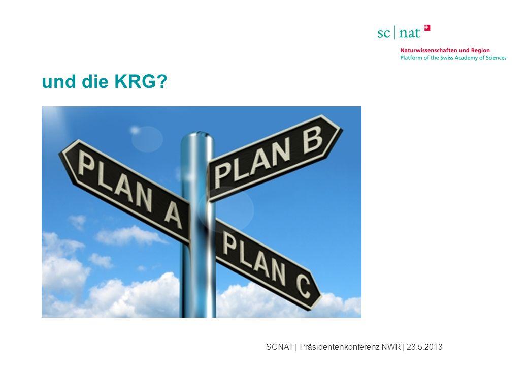 SCNAT | Präsidentenkonferenz NWR | 23.5.2013 und die KRG