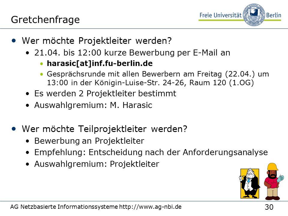 30 AG Netzbasierte Informationssysteme http://www.ag-nbi.de Gretchenfrage Wer möchte Projektleiter werden.