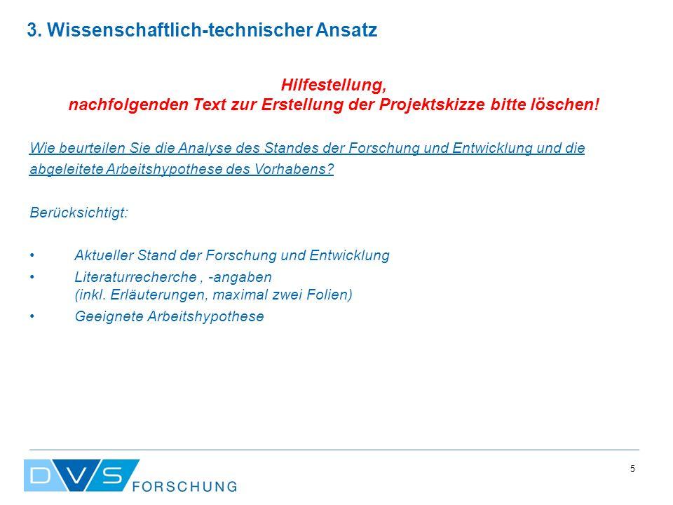 5 3. Wissenschaftlich-technischer Ansatz Hilfestellung, nachfolgenden Text zur Erstellung der Projektskizze bitte löschen! Wie beurteilen Sie die Anal