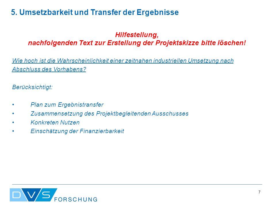 7 5. Umsetzbarkeit und Transfer der Ergebnisse Hilfestellung, nachfolgenden Text zur Erstellung der Projektskizze bitte löschen! Wie hoch ist die Wahr