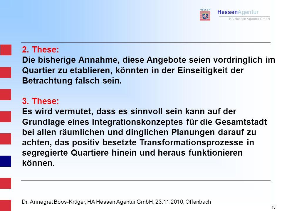 HessenAgentur HA Hessen Agentur GmbH Dr. Annegret Boos-Krüger, HA Hessen Agentur GmbH, 23.11.2010, Offenbach 2. These: Die bisherige Annahme, diese An