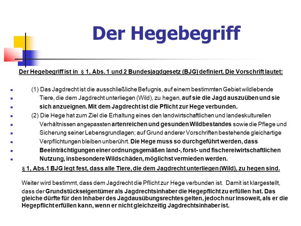 Der Hegebegriff Der Hegebegriff ist in § 1, Abs. 1 und 2 Bundesjagdgesetz (BJG) definiert.