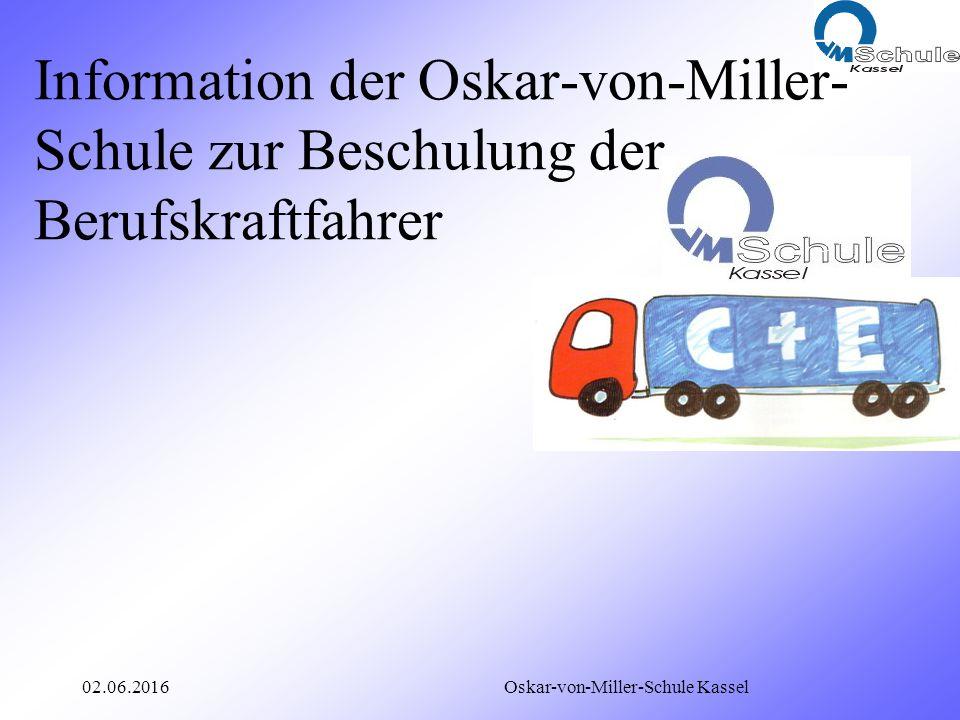 02.06.2016 Oskar-von-Miller-Schule Kassel Information der Oskar-von-Miller- Schule zur Beschulung der Berufskraftfahrer