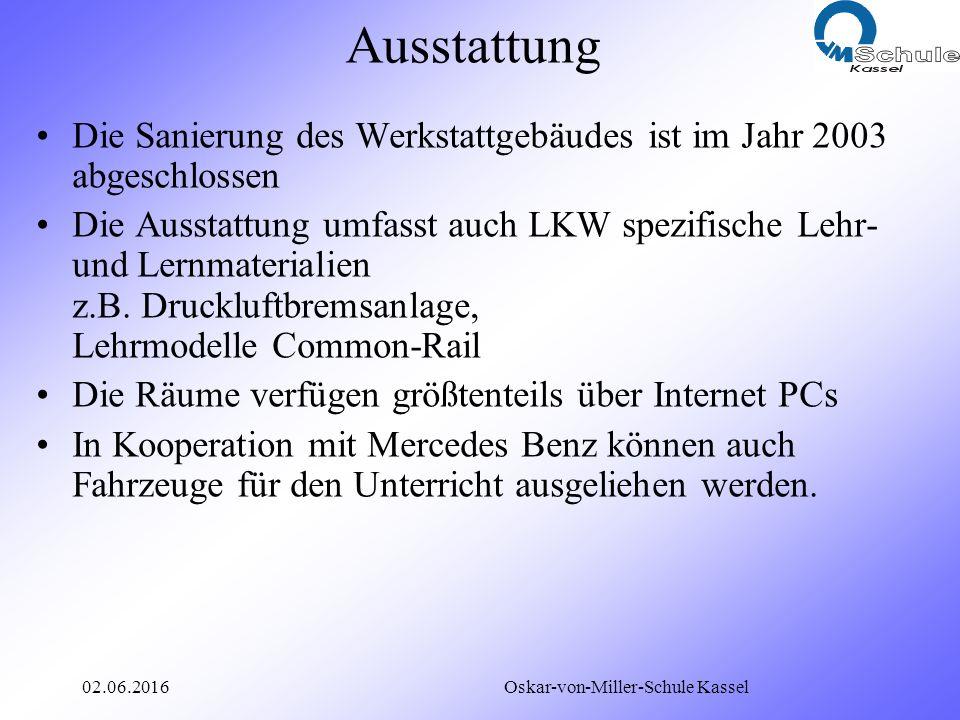 02.06.2016 Oskar-von-Miller-Schule Kassel Ausstattung Die Sanierung des Werkstattgebäudes ist im Jahr 2003 abgeschlossen Die Ausstattung umfasst auch LKW spezifische Lehr- und Lernmaterialien z.B.