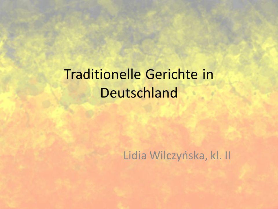 Traditionelle Gerichte in Deutschland Lidia Wilczyńska, kl. II