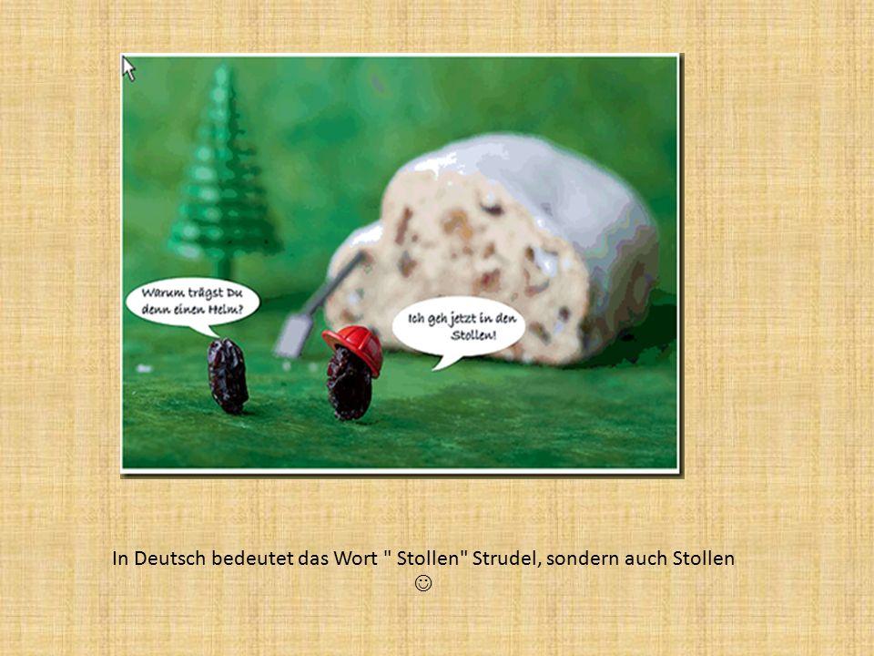 In Deutsch bedeutet das Wort Stollen Strudel, sondern auch Stollen