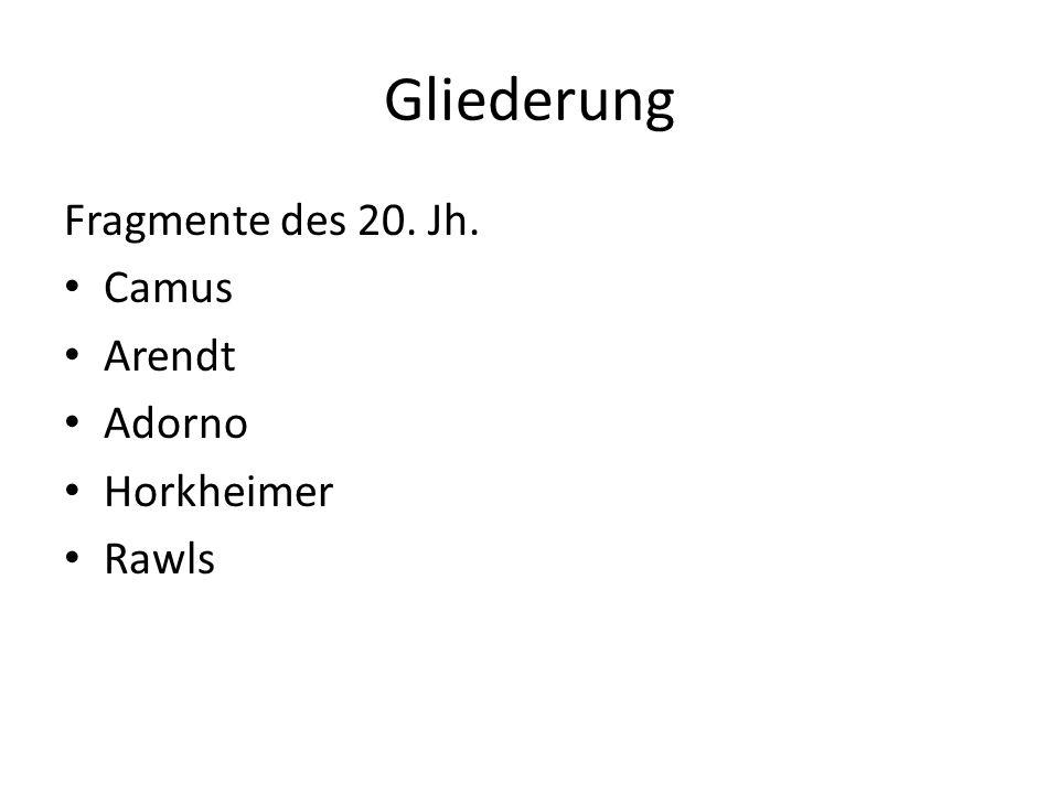 Gliederung Fragmente des 20. Jh. Camus Arendt Adorno Horkheimer Rawls
