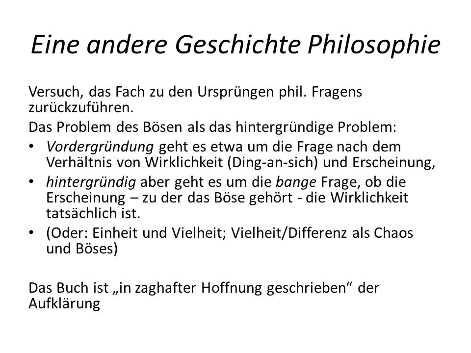 Eine andere Geschichte Philosophie Versuch, das Fach zu den Ursprüngen phil. Fragens zurückzuführen. Das Problem des Bösen als das hintergründige Prob