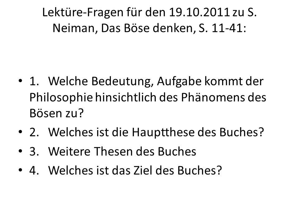 Lektüre-Fragen für den 19.10.2011 zu S. Neiman, Das Böse denken, S. 11-41: 1.Welche Bedeutung, Aufgabe kommt der Philosophie hinsichtlich des Phänomen
