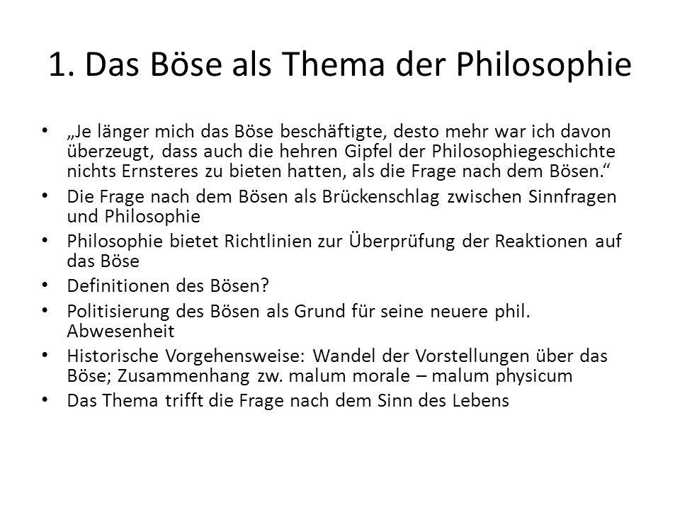 """1. Das Böse als Thema der Philosophie """"Je länger mich das Böse beschäftigte, desto mehr war ich davon überzeugt, dass auch die hehren Gipfel der Philo"""