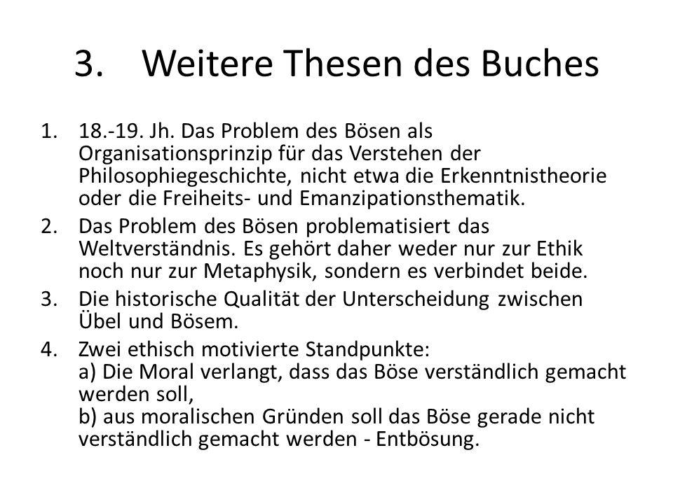 3.Weitere Thesen des Buches 1.18.-19. Jh. Das Problem des Bösen als Organisationsprinzip für das Verstehen der Philosophiegeschichte, nicht etwa die E